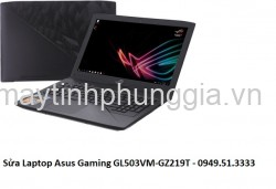 Sửa Laptop Asus Gaming GL503VM-GZ219T